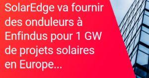 SolarEdge va fournir des onduleurs à Enfindus pour 1 GW de projets solaires en Europe
