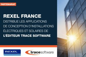 Rexel France distribue les applications de conception d'installations électriques et solaires de Trace Software