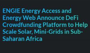 ENGIE Energy Access et Energy Web lancent une plate-forme de financement participatif pour les mini-réseaux solaires en Afrique subsaharienne